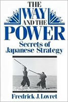 Fredrick J. Lovret, The Way And The Power: Secrets Of Japanese Strategy